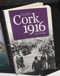 Cork 1916, A Year Examined by Kieran McCarthy & Suzanne Kirwan