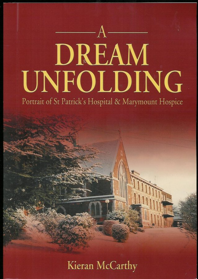 Front cover of Kieran McCarthy's A Dream Unfolding, Portrait of St Patrick's Hospital and Marymount Hospice (2004)